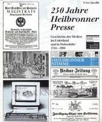 250 JAHRE HEILBRONNER PRESSE, GESCHICHTE DER MEDIEN IM UNTERLAND UND IN HOHENLOHE 1744-1994