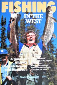 image of Fishing in the West. a Guide to Alberta, Saskatchewan and Manitoba