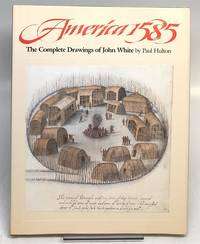 America 1585: The Complete Drawings of John White