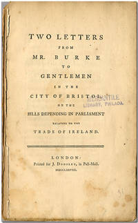TWO LETTERS ... TO GENTLEMEN IN THE CITY OF BRISTOL, ON THE BILLS PENDING IN PARLIAMENT RELATIVE TO THE TRADE OF IRELAND by Burke, Edmund - 1778