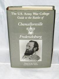 The U.S. Army War College Guide to the Battles of Chancellorsville and Fredericksburg
