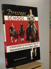 Dressage School: A Sourcebook of Movements and Tips Demonstrated by Olympian Isabell Werth by Britta Schöffmann - 1st Edition Later Printing - 2009 - from Henniker Book Farm and Biblio.co.uk