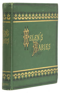 Helen's Babies. With Some Account of Their Ways Innocent, Crafty, Angelic, Impish, Witching,...