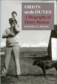 Orion On The Dunes: A Biography Of Henry Beston by  Daniel G Payne  - 1st Edition  - 2016  - from Chris Hartmann, Bookseller (SKU: 036450)