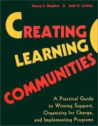 Creating Learning Communities : A Practical Guide to Winning Support, Organizing for Change, and...