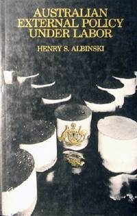 Australian External Policy Under Labor: Content, Process And The National Debate. by Albinski Henry S - First Edition - 1977 - from Marlowes Books (SKU: 070026)