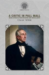 image of A Critic in Pall Mall: Being Extracts from Reviews and Miscellanies (Throne Classics)
