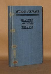 WOMAN SUFFRAGE History Arguments and Results by Frances M. Bjorkman and Annie G. Porritt - Hardcover - 1915 - from Andre Strong Bookseller and Biblio.com