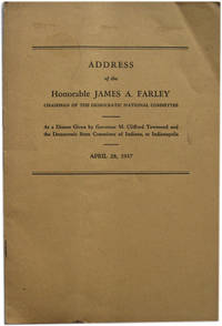 Address of Honorable James A. Farley at a Dinner Given by Governor M. Clifford Townsend and the Democratic State Committee of Indiana at Indianapolis. April 28, 1937 by  James A Farley - Paperback - [1937?] - from The Libriquarian, IOBA and Biblio.com