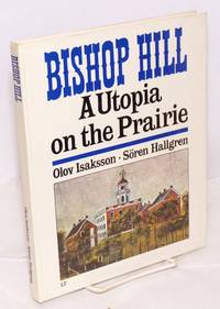 Bishop Hill. Svensk koloni pä prärien. Bishop Hill, Ill. A utopia on the prairie. Text [by] Olov Isaksson, photo [by] Soren Hallgren. Preface by Folke Isaksson, translation into English by Albert Read