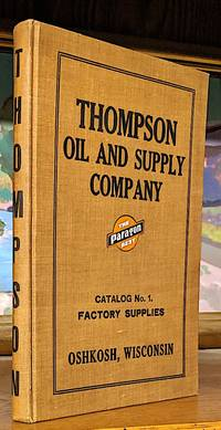 Thompson Oil and Supply Company Catalog No. 1. Factory Supplies; Established 1900 - Incorporated in 1914. -- Thompson Oil and Supply Co. Manufacturers and Jobbers. Factory - Laundry - Mill - Hotel - Painters - Hospital Supplies. Compounders of Pennsylvania Lubricating Oils. Manufacturers of Paragon Vegetable Boiler Compound. -