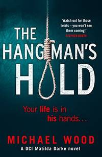 image of The Hangman's Hold: A gripping serial killer thriller that will keep you hooked: Book 4 (DCI Matilda Darke Thriller)