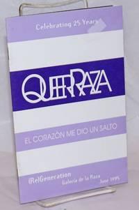 The (Re)Generation Project at Galeria de la Raza presents QueerRaza: el corazon me dio un salto June 24-July 29, 1995; celebrating 25 years