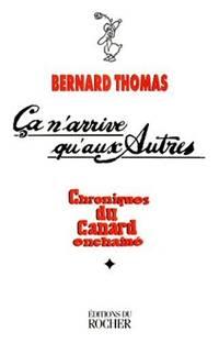 CA N'ARRIVE QU'AUX AUTRES. Chroniques du Canard Enchaîné  Tome 1  1974-1986