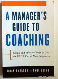 A Manager's Guide to Coaching: Simple and Effective Ways to Get the Best From Your Employees