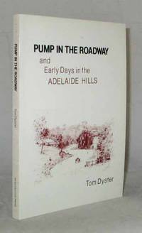 Pump in the Roadway and Early Days in the Adelaide Hills