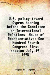 U.S. policy toward Cyprus hearing before the Committee on International Relations House of...