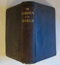 The Garden of the World, or the Great West; Its History, Its Wealth, Its Natural Advantages, and Its Future. Also, Comprising A Complete Guide to Emigrants