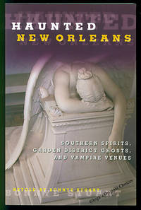 Haunted New Orleans: Southern Spirits, Garden District Ghosts, And Vampire Venues