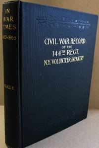 "Back ""In War Times"" History of the 144th Regiment, New York Volunteer Infantry; with Itinerary showing contemporaneous date of the most important Battles of the Civil War"
