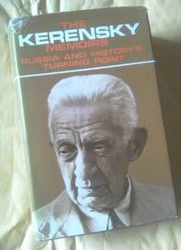 The Kerensky Memoirs : Russia and History's Turning Point
