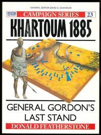 KHARTOUM 1885:  GENERAL GORDON'S LAST STAND.  OSPREY MILITARY CAMPAIGN SERIES 23.