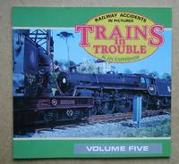 Trains in Trouble. Railway Accidents in Pictures. Volume 5. by  Alan Earnshaw - Paperback - First Edition - 1989 - from N. G. Lawrie Books. (SKU: 43127)