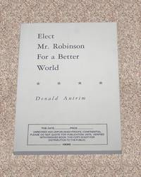 ELECT MR. ROBINSON FOR A BETTER WORLD: THE UNCORRECTED PROOF