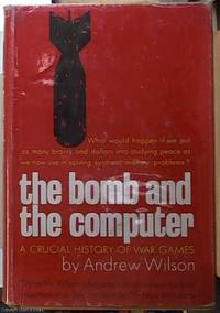 image of The Bomb and the Computer; Wargaming from Ancient Chinese Mapboard To Atomic Computer
