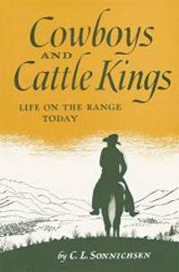 Cowboys and Cattle Kings: Life on the Range Today by C. L. Sonnichsen - 2006-09-06