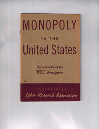 Monopoly in the United States; Facts Revealed by the TNEC Investigation by Labor Research Association