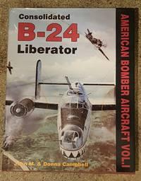 Consolidated B-24 Liberator (American Bomber Aircraft, Vol. 1)