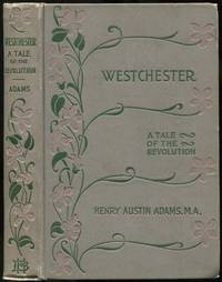 Westchester. A Tale of the Revolution
