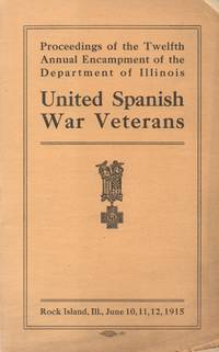 Proceedings of the Twelfth Annual Encampment of the Department of Illinois  United Spanish War Veterans