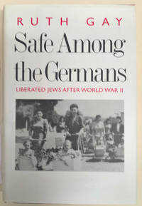 Safe Among the Germans: Liberated Jews After World War II