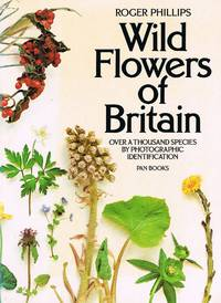 Wild Flowers of Britain Over a Thousand Species by Photographic Identification