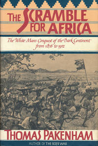 The Scramble for Africa The White Man's Conquest of the Dark Continent  from 1876 to 1912