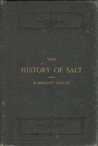 The History of Salt, with observations on its geographical distribution, geological formation, and medicinal and dietetic properties