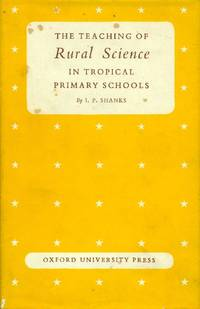 The teaching of rural science in tropical primary schools by SHANKS I.P - Hardcover - 1967 - from Studio Bibliografico Marini and Biblio.com