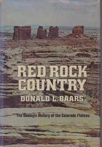 RED ROCK COUNTRY; The Geologic History of the Colorado Plateau