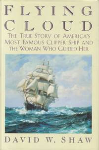 image of Flying Cloud The True Story of America's Most Famous Clipper Ship and the Woman Who Guided Her