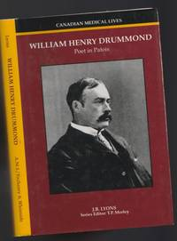 William Henry Drummond:  Poet in Patois -(Canadian Medical Lives series # 7)-
