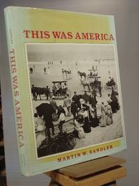 This Was America by Martin W. Sandler - 1st Edition 2nd Printing - 1980 - from Henniker Book Farm and Biblio.co.uk