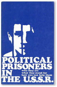 Political Prisoners in the U.S.S.R. Who They Are - What They Stand For - How You Can Help Them