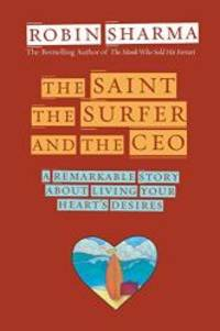 image of The Saint, the Surfer, and the CEO: A Remarkable Story about Living Your Heart's Desires