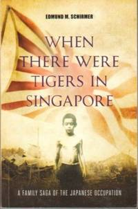 When There Were Tigers in Singapore: A Family Saga of the Japanese Occupation