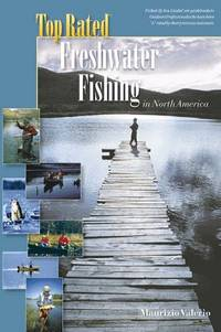 Top Rated Freshwater Fishing in North America (Top Rated Outdoor Ser.)