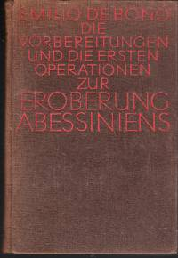 Die Vorbereitungen und die ersten Operationen zur Eroberung Abessiniens. Mit einem Vorwort von...