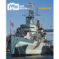 Imperial War Museum - HMS Belfast Guidebook