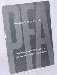 image of Photography in the Fine Arts; Museum Directors' selections for the 1965 New York World's Fair Exhibitions